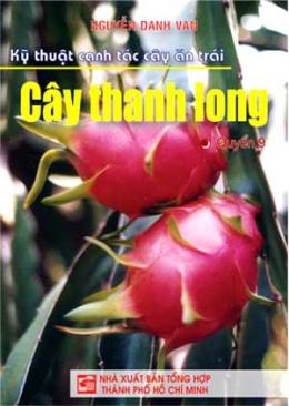 Kỹ Thuật Canh Tác Cây Ăn Trái - Cây Thanh Long (Quyển 9)