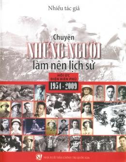 Chuyện Những Người Làm Nên Lịch Sử - Hồi Ức Điện Biên Phủ 1954 - 2009