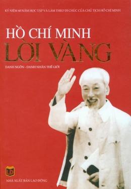 Hồ Chí Minh Lời Vàng - Danh Ngôn - Danh Nhân Thế Giới