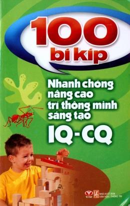 100 Bí Kíp Nhanh Chóng Nâng Cao Trí Thông Minh Sáng Tạo IQ - CQ