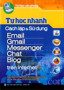 Tự Học Nhanh Cách Lập Và Sử Dụng Email, Gmail, Messenger, Chat, Blog Trên Internet