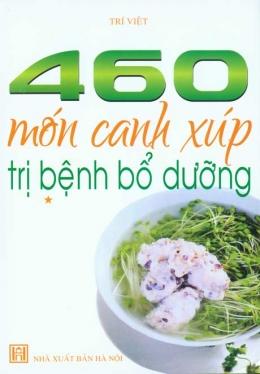 460 Món Canh Xúp Trị Bệnh Bổ Dưỡng (Tập 1)