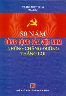 80 Năm Đảng Cộng Sản Việt Nam - Những Chặng Đường Thắng Lợi