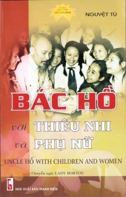 Bác Hồ Với Thiếu Nhi Và Phụ Nữ - Uncle Hồ With Children And Women