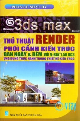 3DS Max - Thủ Thuật Render Phối Cảnh kiến Trúc Ban Ngày Và Đêm Với V-Ray 1.50 RC3 Ứng Dụng Thực Hành Trong Thiết Kế Kiến Trúc