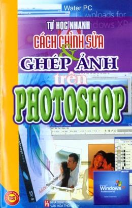 Tự Học Nhanh Cách Chỉnh Sửa Và Ghép Ảnh Trên Photoshop