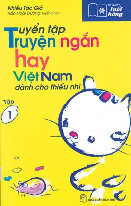 Tuyển Tập Truyện Ngắn Hay Việt Nam Dành Cho Thiếu Nhi - Tủ Sách Tuổi Hồng (Tập 1)