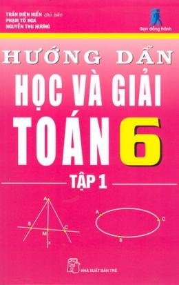 Hướng Dẫn Học Và Giải Toán 6 - Tập 1