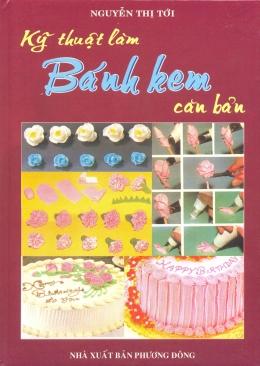 Kỹ Thuật Làm Bánh Kem Căn Bản (Bìa Cứng)