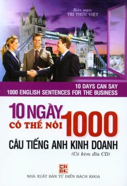 10 Ngày Có Thể Nói 1000 Câu Tiếng Anh Kinh Doanh (Có Kèm Đĩa CD)