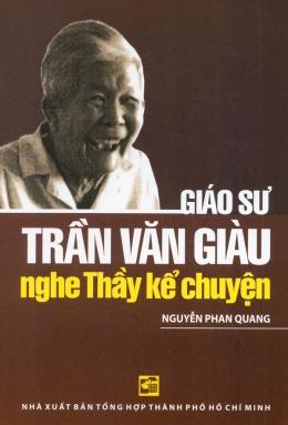 Giáo Sư Trần Văn Giàu Nghe Thầy Kể Chuyện