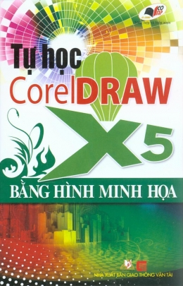 Tự Học CorelDRAW X5 - Bằng Hình Minh Họa (Kèm 1 Đĩa CD Bài Tập)