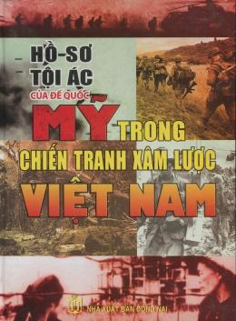 Hồ Sơ Tội Ác Của Đế Quốc Mỹ Trong Chiến Tranh Xâm Lược Việt Nam (Bìa Cứng)