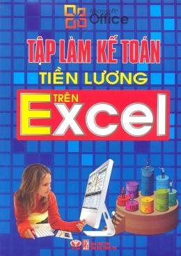 Tập Làm Kế Toán Tiền Lương Trên Excel