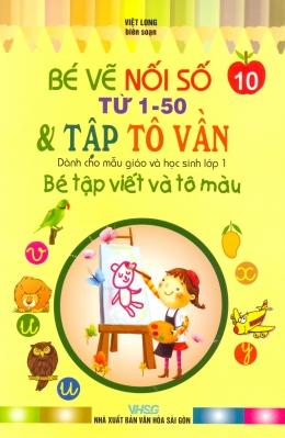 Bé Tập Viết Và Tô Màu Dành Cho Mẫu Giáo Và Học Sinh Lớp 1 - Tập 10: Bé Vẽ Nối Số Từ 1-50 & Tập Tô Vần