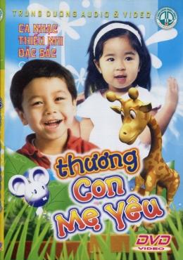 DVD Ca Nhạc Thiếu Nhi Đặc Sắc - Thương Con Mẹ Yêu