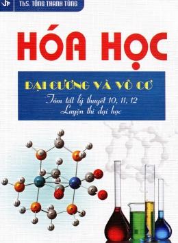 Hóa Học Đại Cương Và Vô Cơ - Tóm tắt Lý Thuyết 10, 11, 12 - Luyện Thi Đại Học