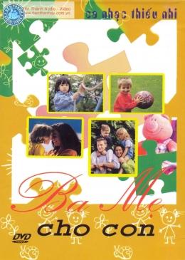 DVD Ca Nhạc Thiếu Nhi - Ba Mẹ Cho Con