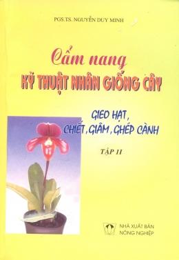 Cẩm Nang Kỹ Thuật Nhân Giống Cây - Gieo Hạt, Chiết, Giâm, Ghép Cành (Tập 2)