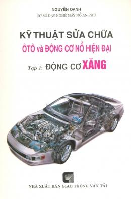 Kỹ Thuật Sửa Chữa Ôtô Và Động Cơ Nổ Hiện Đại - Tập 1: Động Cơ Xăng