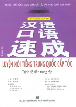 Luyện Nói Tiếng Trung Quốc Cấp Tốc - Trình Độ Tiền Trung Cấp (Kèm 2 CD)