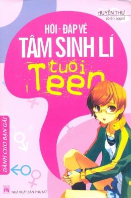 Hỏi - Đáp Về Tâm Sinh Lí Tuổi Teen - Dành Cho Bạn Gái