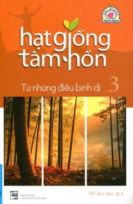 Hạt Giống Tâm Hồn - Tập 3: Từ Những Điều Bình Dị (Sách Bỏ Túi)