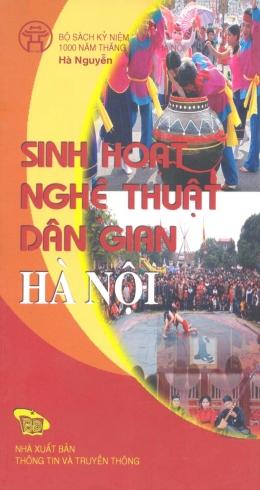 Bộ Sách Kỷ Niệm 1000 Năm Thăng Long - Hà Nội - Sinh Hoạt Nghệ Thuật Dân Gian Hà Nội (Song Ngữ Việt - Anh)