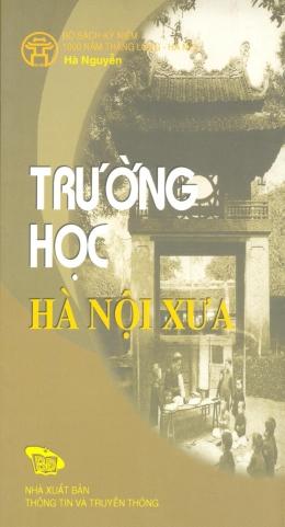 Bộ Sách Kỷ Niệm 1000 Năm Thăng Long - Hà Nội - Trường Học Hà Nội Xưa (Song Ngữ Việt - Anh)