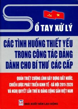 Sổ Tay Xử Lý Các Tình Huống Thiết Yếu Trong Công Tác Đảng Dành Cho Bí Thư Các Cấp - Quán Triệt Cương Lĩnh Xây Dựng Đất Nước, Chiến Lược Phát Triển Kinh Tế - Xã Hội 2011-2020 Và Nghị Quyết Lần Thứ XI Đảng Cộng Sản Việt Nam