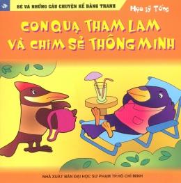 Bé Và Những Câu Chuyện Bằng Tranh - Con Quạ Tham Lam Và Chim Sẻ Thông Minh