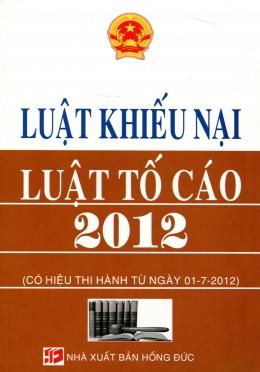 Luật Khiếu Nại - Luật Tố Cáo 2012 (Có Hiệu Lực Thi Hành Từ Ngày 01-7-2012)