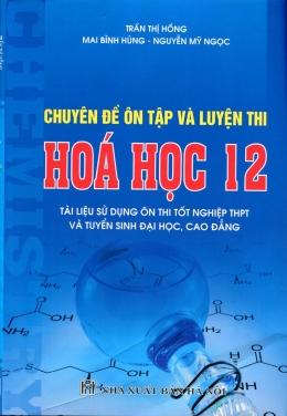 Chuyên Đề Ôn Tập Và Luyện Thi Hóa Học 12 (Tài Liệu Sử Dụng Ôn Thi Tốt Nghiệp THPT Và Tuyển Sinh Đại Học, Cao Đẳng)