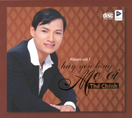 CD Hãy Yên Lòng Mẹ Ơi - Thế Chính (Vol.1)