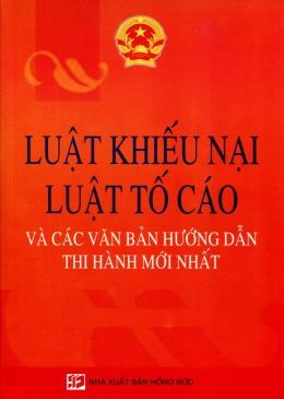 Luật Khiếu Nại - Luật Tố Cáo Và Các Văn Bản Hướng Dẫn Thi Hành Mới Nhất