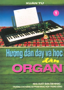 Hướng Dẫn Dạy Và Học Đàn Organ - Tập 1