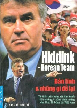 Hiddink - Korean Team - Bản Lĩnh & Những Gì Để Lại