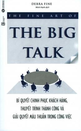 The Fine Art Of The Big Talk - Bí Quyết Chinh Phục Khách Hàng, Thuyết Trình Thành Công Và Giải Quyết Mâu Thuẫn Trong Công Việc