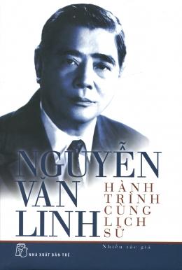 Nguyễn Văn Linh - Hành Trình Cùng Lịch Sử