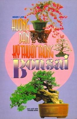 Hướng Dẫn Kỹ Thuật Trồng Bonsai