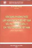 Vận Dụng Phương Thức Lập Ngân Sách Theo Kết Quả Đầu Ra Trong Quản Lý Chi Tiêu Công Của Việt Nam