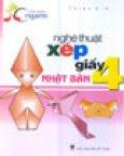 Nghệ Thuật Xếp Giấy Nhật Bản - Tập 4 (Vui Cùng Origami)