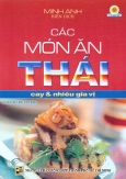 Các Món Ăn Thái: Cay Và Nhiều Gia Vị (Tủ Sách Nữ Công Gia Chánh)