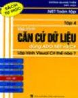 .NET Toàn Tập - Tập 4: Lập Trình Căn Cứ Dữ Liệu Dùng ADO. NET Và C# - Lập Trình Visual C# Thế Nào (Sách Tự Học)