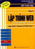 .NET Toàn Tập - Tập 5: Lập Trình Web Dùng ASP.NET Và C# - Lập Trình Visual C# Thế Nào (Sách Tự Học)