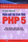 Tự Học Nhanh - Ngôn Ngữ Lập Trình Web PHP 5 ( Cho Người  Mới Bắt Đầu Từ Căn Bản Đến Nâng Cao )