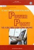 Tự Học Thực Hành Từng Bước Power Point Và Các Bài Tập Ứng Dụng (Tự Học Sử Dụng Nhanh Máy Tính Cho Người Cao Tuổi)