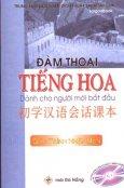 Đàm Thoại Tiếng Hoa Dành Cho Người Mới Bắt Đầu - Giáo Trình Nhập Môn ( Dùng Kèm 2 Đĩa CD )