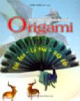 Nghệ Thuật Xếp Giấy Nhật Bản Origami (Độc Đáo - Lý Thú - Hấp Dẫn)