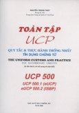 Toàn Tập UCP - Qui Tắc Và Thực Hành Thống Nhất Tín Dụng Chứng Từ ( In Lần Thứ 8, Có Bổ Sung Và Sửa đổi ) UCP 500 , UCP 500.1(eUCP), eUCP 500.2(ISBP)